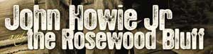 John Howie and the Rosewood Bluff